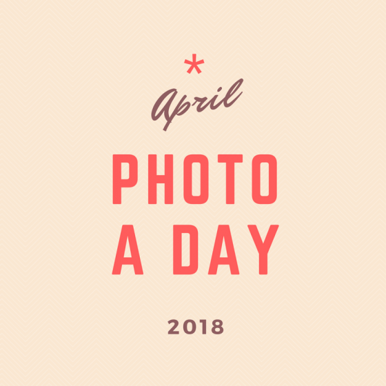 April 2018 30-Day Challenge: Photo a Day