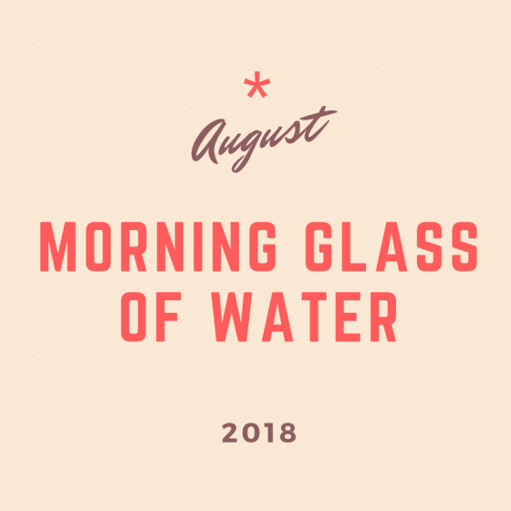 August 2018 30-Day Challenge: Morning Glass of Water