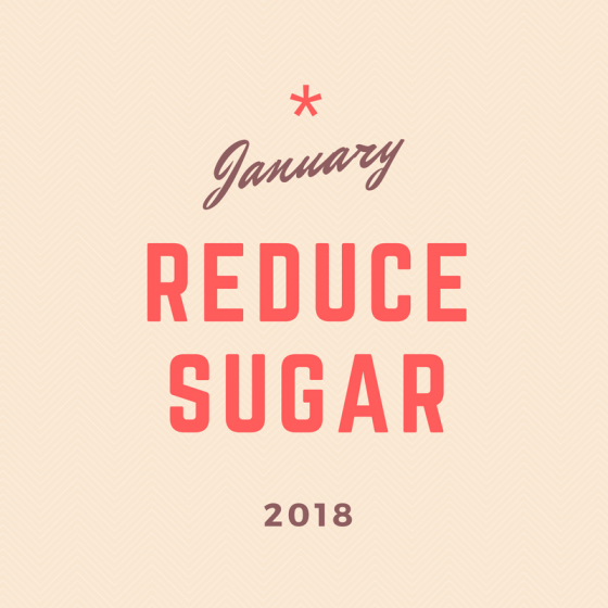 January 2018 30-Day Challenge: Reduce Sugar