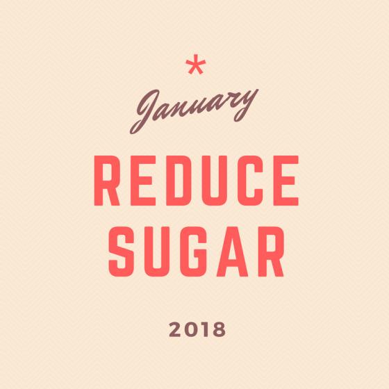 January 2018 30-Day Challenge: Reduce Sugar