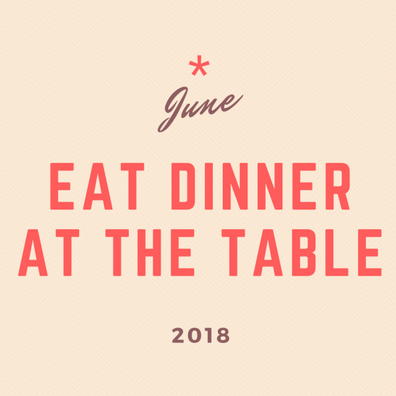 June 2018 30-Day Challenge: Eat Dinner at the Table