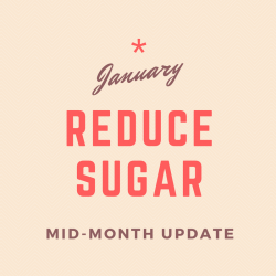 January Reduce Sugar Mid-Month Update
